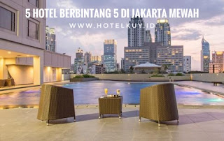 daftar hotel mewah di Jakarta berbintang 5 dan murah