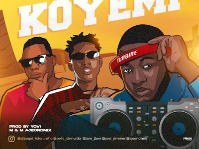 DOWNLOAD MP3: DJ Target Ft. Bella Shmurda X Steady Boi – Koyemi