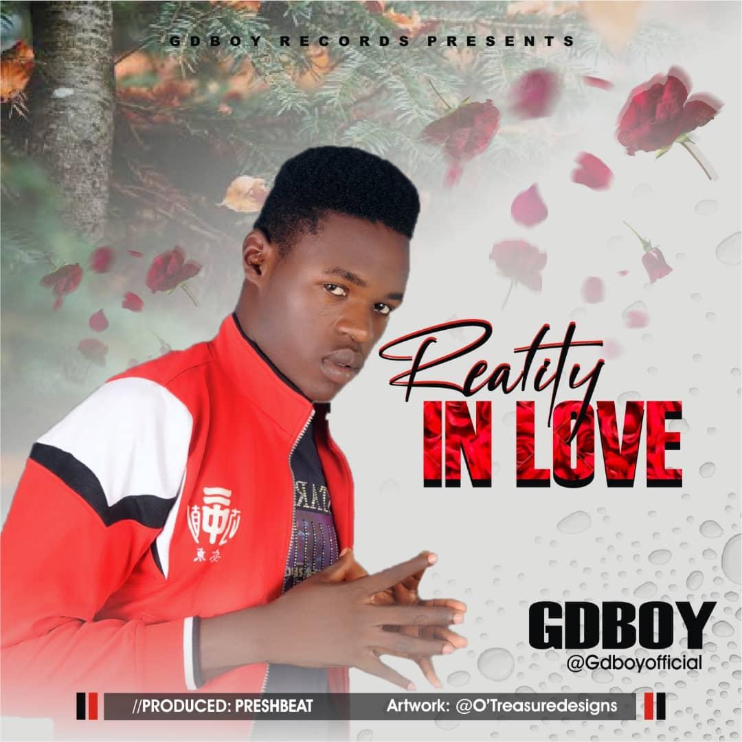[Music] GDboy - Reality in Love (prod. Preshbeat) #Arewpublisize