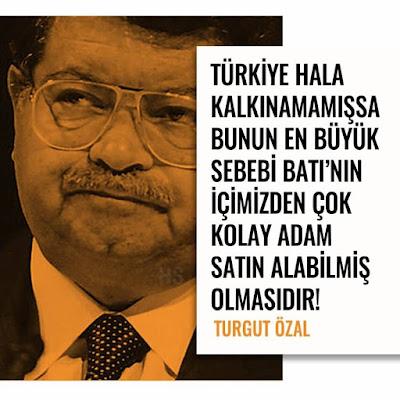 """""""Türkiye hala kalkınamamışsa bunun en büyük sebebi batının içimizden çok kolay adam satın alabilmiş olmasıdır."""" (Turgut Özal), güzel sözler, özlü sözler, anlamlı sözler"""