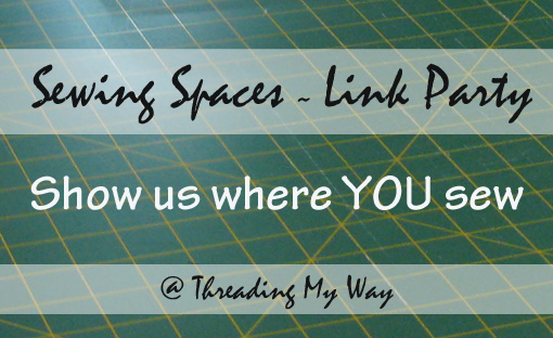 Add photos of YOUR Sewing Space ~ Ongoing Link Party @ Threading My Way