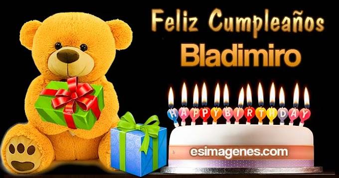 Feliz Cumpleaños Bladimiro
