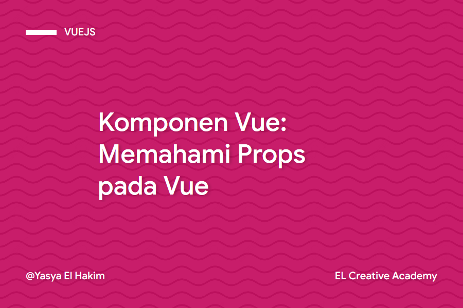 Komponen Vue: Memahami Props pada Vue