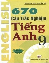 670 Câu Trắc Nghiệm Tiếng Anh 9 - Thảo Nguyên, Nguyễn Bá