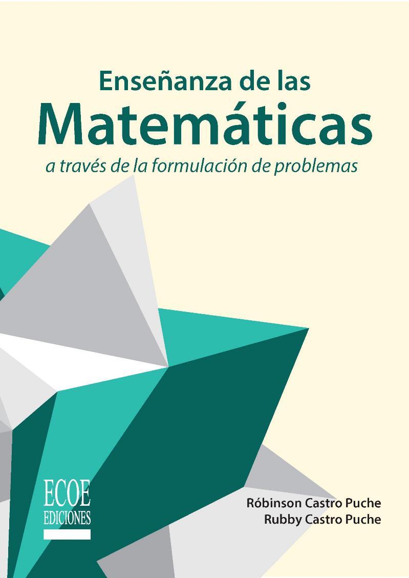 Enseñanza de las matemáticas a través de la formulación de problemas – Róbinson Castro Puche