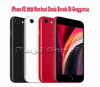 iPhone SE 2020 Apple Membuat Dunia Berada Di Genggaman