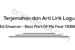 Terjemahan dan Arti Lirik Lagu Ed Sheeran - Best Part Of Me Feat YEBBA