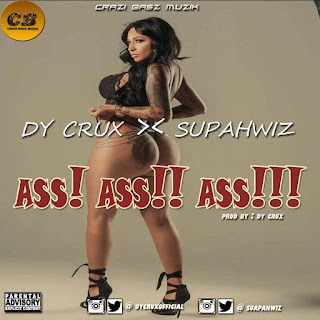 MUSIC PREMIER: Dy Crux x Supahwiz_Ass (Prod. By Day Crux d Crazibazz)