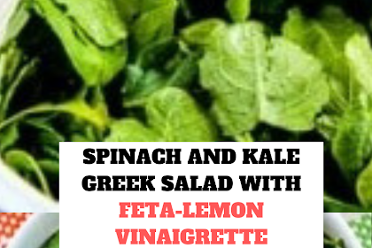 SPINACH AND KALE GREEK SALAD WITH FETA-LEMON VINAIGRETTE