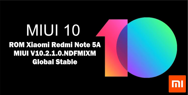 Download ROM Xiaomi Redmi Note 5A MIUI V10.2.1.0.NDFMIXM Global Stable