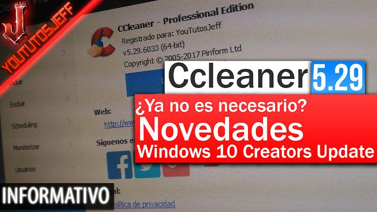 Ccleaner 5.29 ¿Ya no es necesario? Novedades, Windows 10 Creators Update