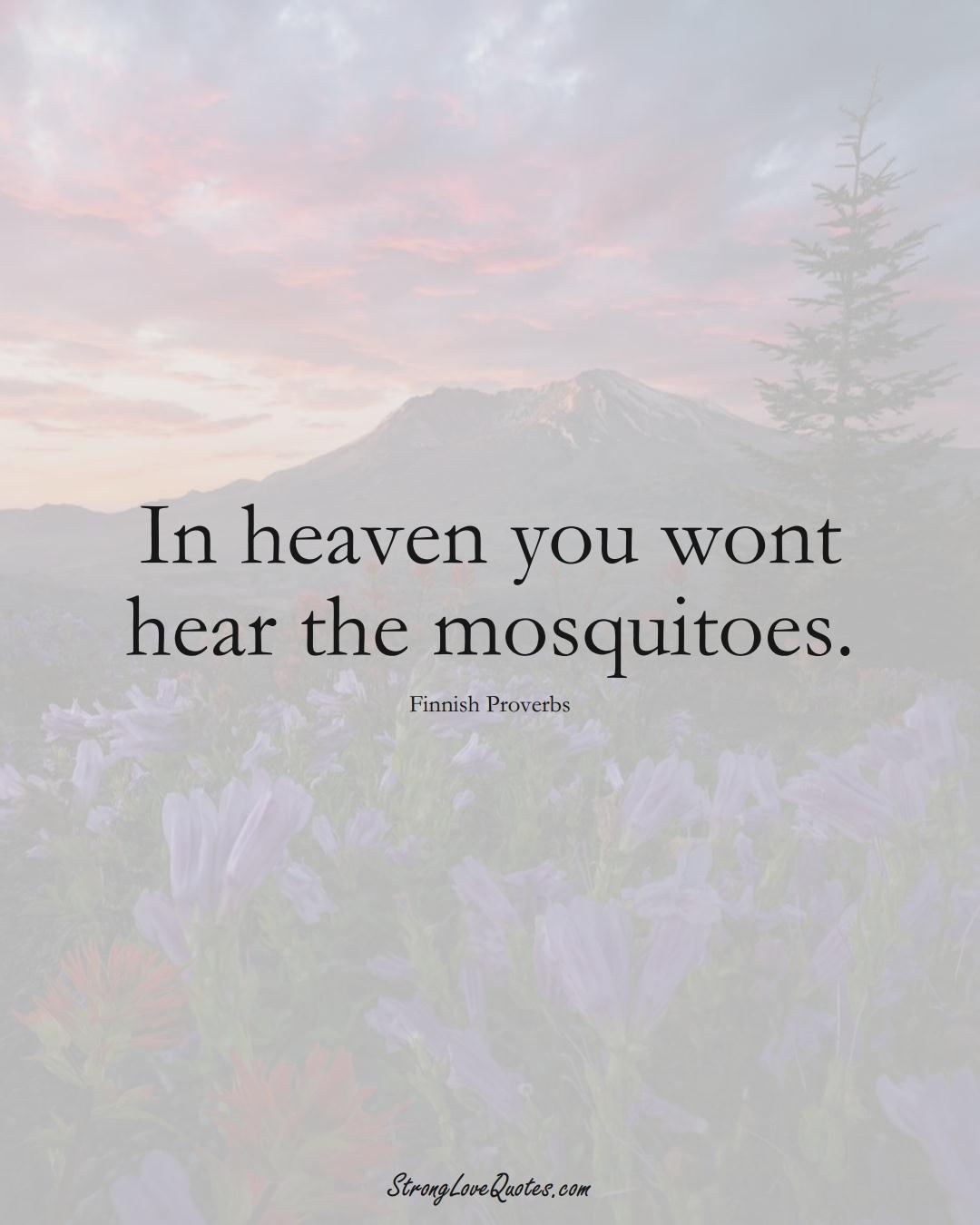 In heaven you wont hear the mosquitoes. (Finnish Sayings);  #EuropeanSayings