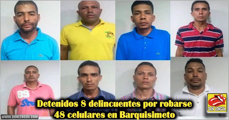 Detenidos 8 delincuentes por robarse 48 celulares en Barquisimeto