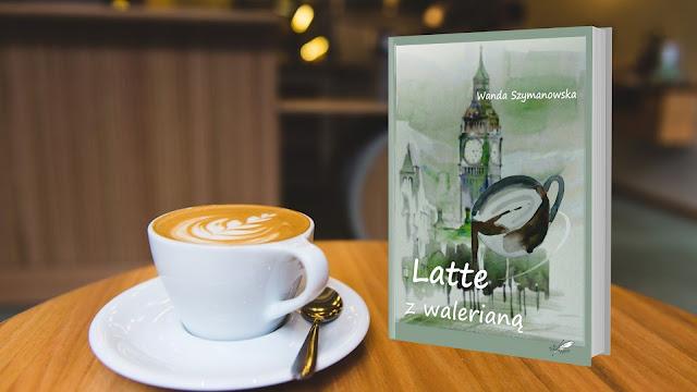 """""""Latte z walerianą"""" Wanda Szymanowska [PATRONAT + PRZEDPREMIEROWO]"""