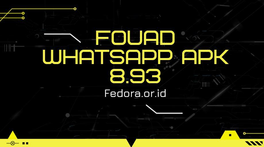 download fouad whatsapp apk versi 8.93 agustus 2021