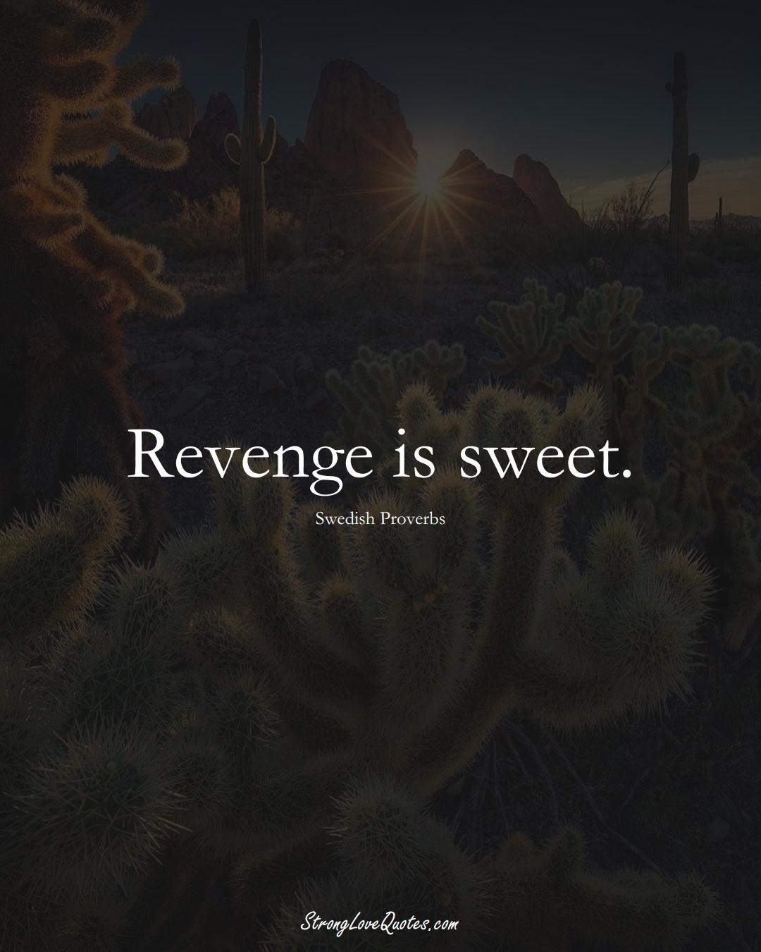 Revenge is sweet. (Swedish Sayings);  #EuropeanSayings