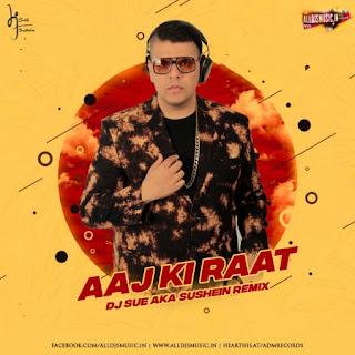 Aaj Ki Raat (Remix) - DJ SUE aka SUSHEIN [NewDjsWorld.Com]