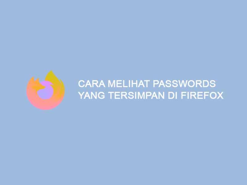 cara membobol passwords yang tersimpan di firefox