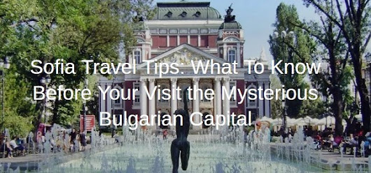 Practical Tips for Visiting Sofia, Bulgaria
