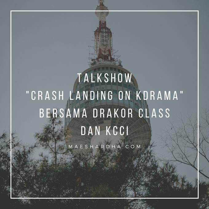 "Talk Show ""Crash Landing On Kdrama"" Bersama Drakor Class dan KCCI"