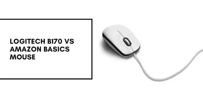Logitech b170 vs Amazon basics mouse   Which would be the best mouse to buy