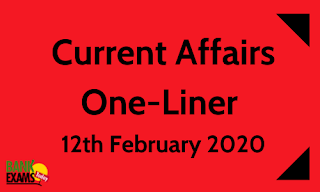 Current Affairs One-Liner: 12th February 2020