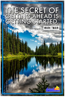 The secret of getting ahead is getting started.  Mark Twain