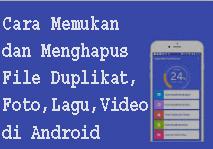 Cara Menemukan dan Menghapus File Duplikat,Foto,Lagu,Video di Android 1