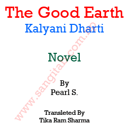 The Good Earth (Kalyani Dharti) Novel By Pearl S., Translated By Tika Ram Sharma