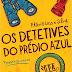 [Os Mais Pedidos] Resenha - Os Detetives do Prédio Azul: Primeiros Casos- Flávia Lins e Silva