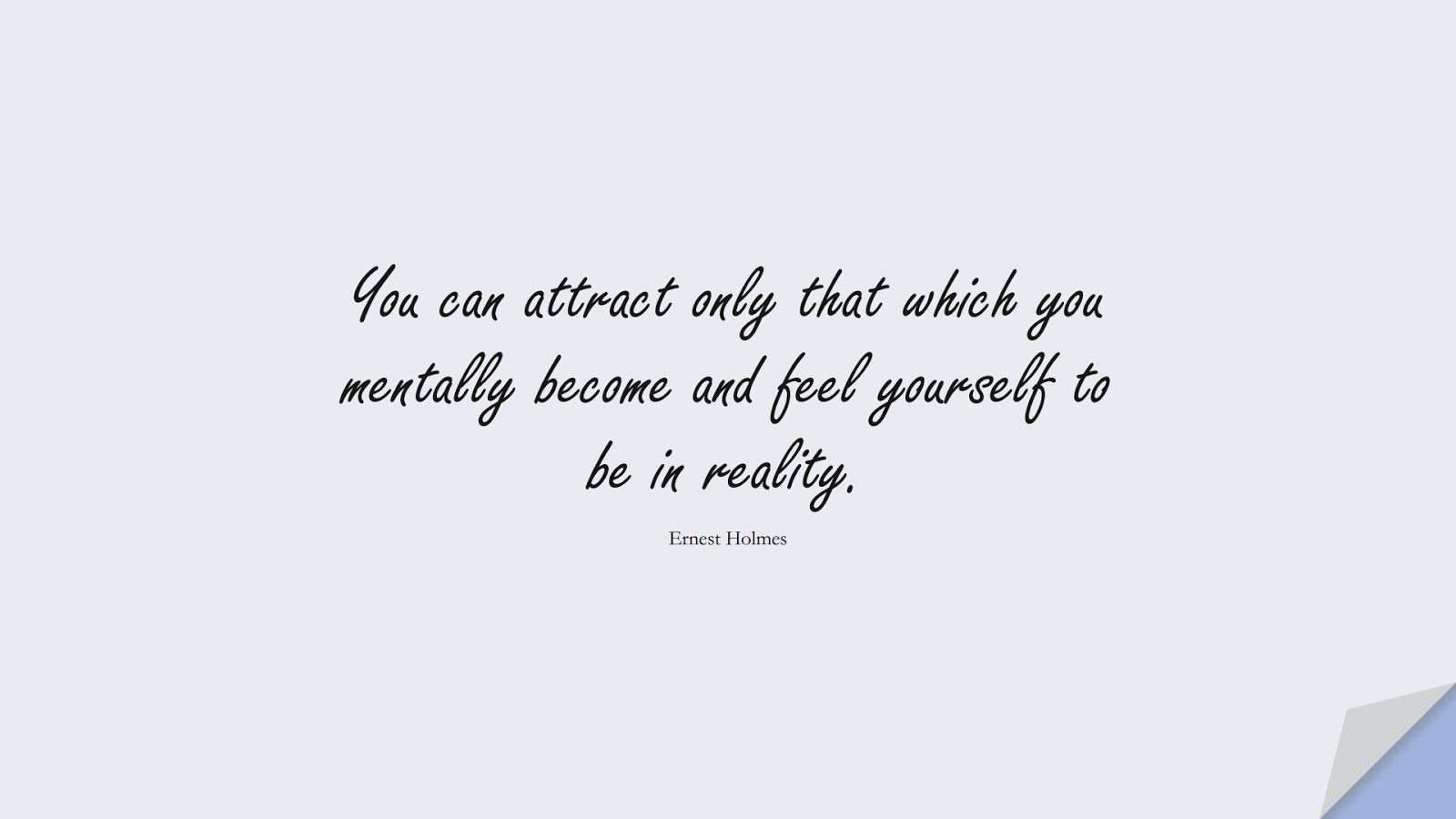 You can attract only that which you mentally become and feel yourself to be in reality. (Ernest Holmes);  #MoneyQuotes