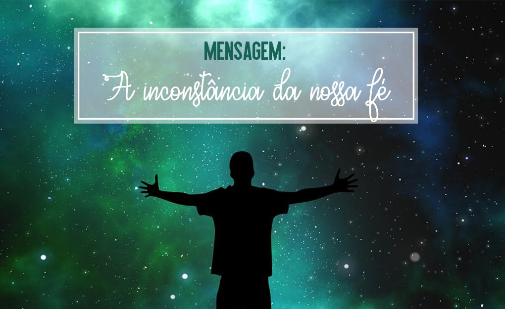 Mensagem: A Inconstância da nossa Fé