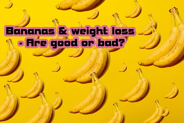 are bananas good for weight loss or not?