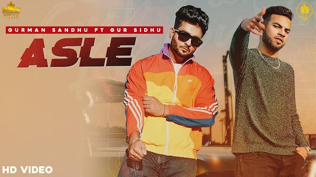 Song  :  ASLE Song Lyrics Singer  :  Gurman Sandhu Ft. Gur Sidhu Lyrics  :  Jassi Lohka  Music  :  Gur Sidhu Director  :  Garry Bhullar