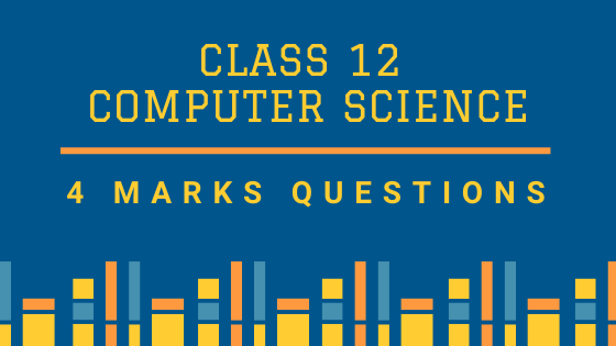 CBSE Class 12 Computer Science (CS) 4 Marks Board Questions