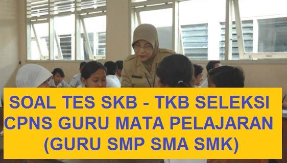 Soal CPNS 2018: Soal TKB Guru Mata Pelajaran SMP SMA SMK Berformat Pdf, Pelajari Disini! | JabarPost Media