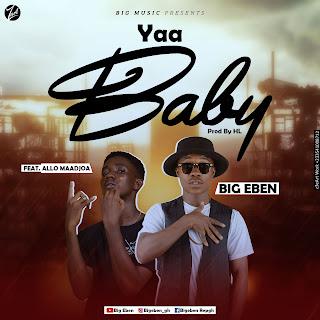Big Eben - Yaa Baby Ft. Allo Maadjoa (Prod. by HL)