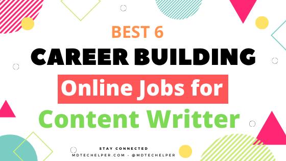 Best 6 Career Building Online Jobs for Content Writer