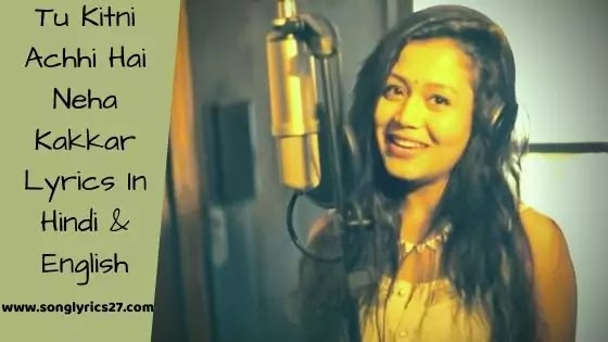 Tu Kitni Achhi Hai Neha Kakkar Lyrics In Hindi -SonGLyricS27