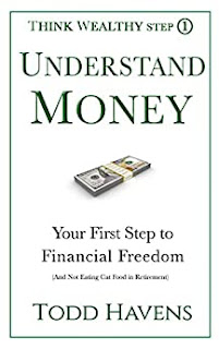 Understand Money: Your First Step to Financial Freedom (And Not Eating Cat Food in Retirement) by Todd Havens