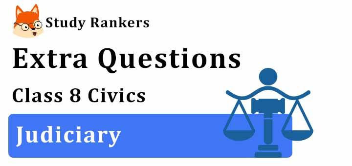 Judiciary Extra Questions Chapter 5 Class 8 Civics