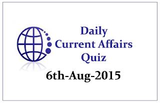Current Affairs Quiz- 6th August 2015