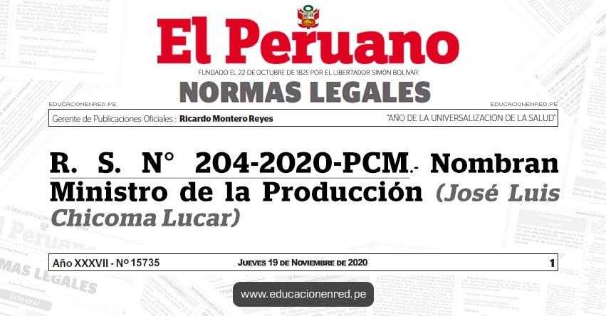R. S. N° 204-2020-PCM.- Nombran Ministro de la Producción (José Luis Chicoma Lucar)