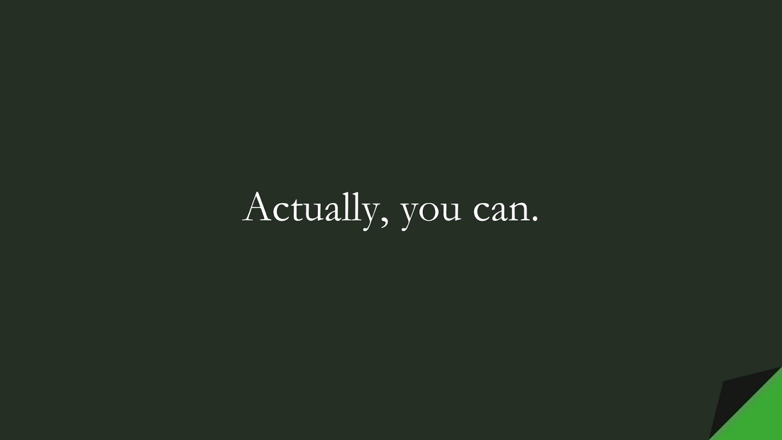 Actually, you can.FALSE