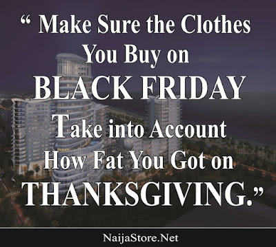 Make Sure the Clothes You Buy on BLACK FRIDAY Take into Account How Fat You Got on THANKSGIVING - Shopping Quotes