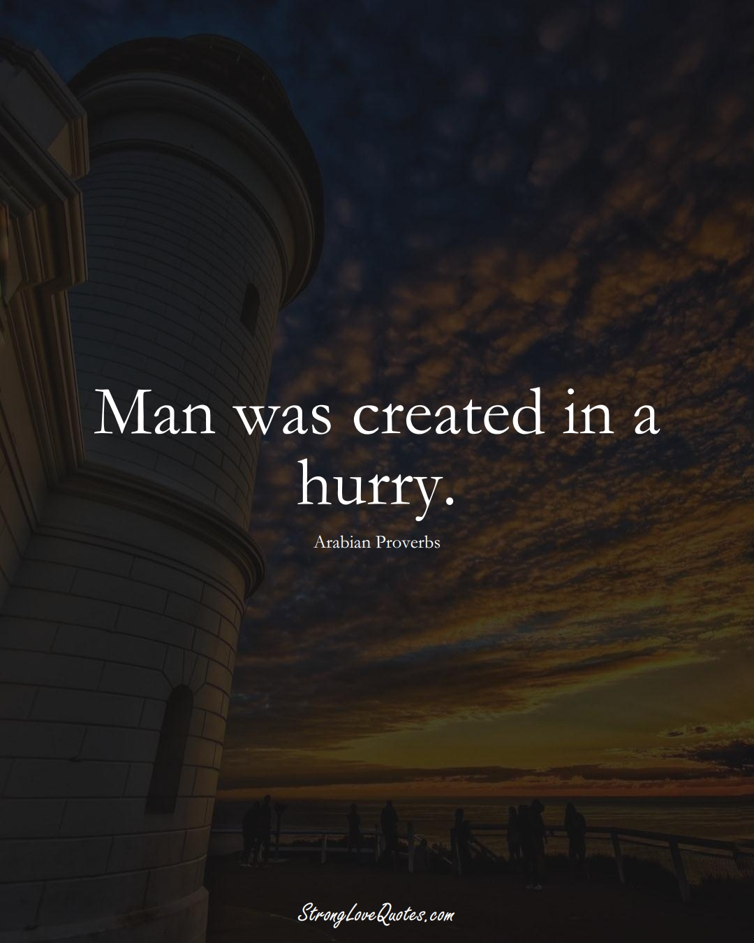 Man was created in a hurry. (Arabian Sayings);  #aVarietyofCulturesSayings