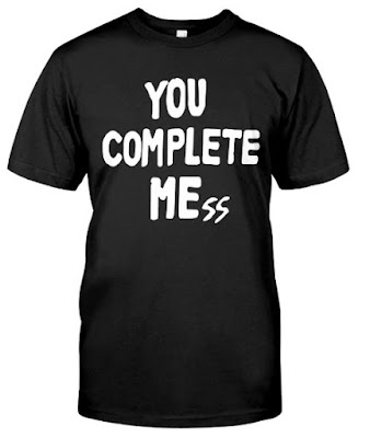 You Complete Mess T Shirts Hoodie Sweatshirt Urban outfitters Sweater tank Top. GET IT HERE