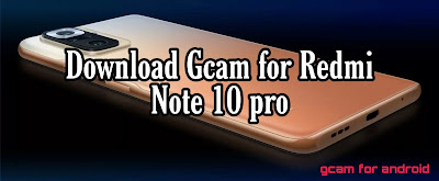Download Gcam apk for Redmi Note 10 pro(latest version)