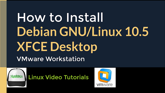 How to Install Debian GNU/Linux 10.5 with XFCE Desktop + VMware Tools on VMware Workstation