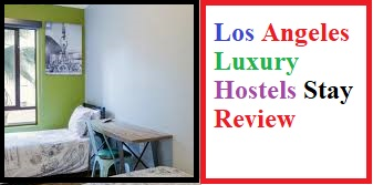 Los Angeles Luxury Hostels Stay Review